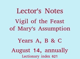 Lector's Notes, Vigil of the Assumption of Mary, August 14
