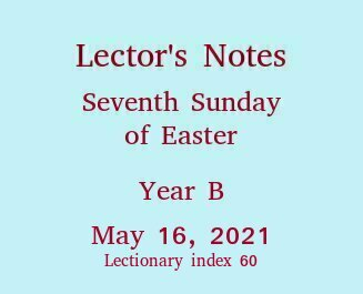 Lector's Notes, 7th Sunday of Easter
