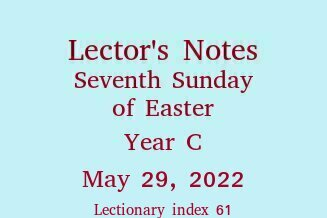 Lector's Notes, Seventh Sunday of Easter, May 8, 2016