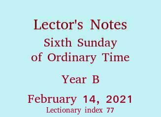 Lector's Notes, Sixth Sunday of Ordinary Time, year B, February 11, 2018