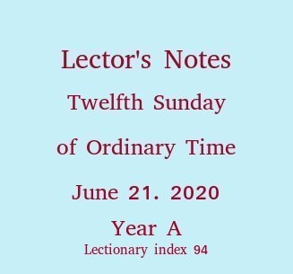 Lector's Notes, Twelfth Sunday of Ordinary Time, Year A, June 25, 2017