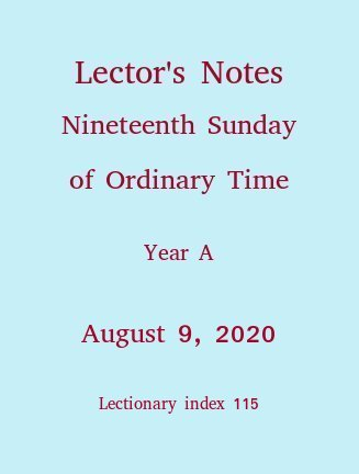 Lector's Notes, Nineteenth Sunday of Ordinary Time, Year A, August 13, 2017