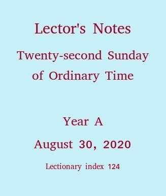 Lector's Notes, Twenty-second Sunday of Ordinary Time, year A, September 3, 2017
