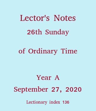 Lector's Notes, Twenty-Sixth Sunday of Ordinary Time, year A, October 1, 2017