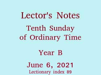 Lector's Notes, Tenth Sunday of Ordinary Time, year B, June 6, 2021
