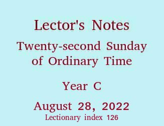 Lector's Notes, Twenty-second Sunday of Ordinary Time, August 28, 2019