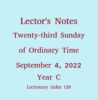 Lector's Notes, Twenty-third Sunday of Ordinary Time, September 8, 2019