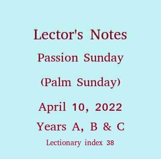 Lector's Notes, Passion Sunday (Palm Sunday), April 14, 2019